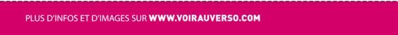 Plus d'infos et d'images sur www.VOIRauVERSO.com
